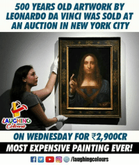 Leonardo Da Vinci, New York, and Wednesday: 500 YEARS OLD ARTWORK BY  LEONARDO DA VINCI WAS SOLD AT  AN AUCTION IN NEW YORK CITY  LAUGHING  ON WEDNESDAY FOR 2,900CR  MOST EXPENSIVE PAINTING EVER! #Leonardo_Da_Vinci