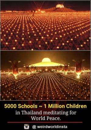 Children, Memes, and Thailand: 5000 Schools 1 Million Children  in Thailand meditating for  World Peace.  @ weirdworldinsta