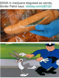 So thats what he chews on each time: $500K in marijuana disguised as carrots,  Border Patrol says. nbcbay.com/y9jTuEl  uS. Customs and Border Protection So thats what he chews on each time