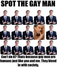 Gay Meme: SPOT THE GAY MAN  Can't do it? Thats because gay men are  humans justlike you and me. They blend  In With Society.