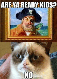 Join Grumpy Cat. for more smile emoticon: ARE YA READY KIDS?  NO Join Grumpy Cat. for more smile emoticon