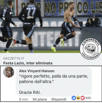 "Memes, 🤖, and Alex: 508  MEN  GAZZETTA.IT  IGNOR  Festa Lazio, Inter eliminata  Alex Vinyard Hansen  ""rigore perfetto, palla da una parte,  pallone dall'altra.""  Grazie RAI  9 min Mi piace Rispondi  。。。485 Buonanotte da una perla . inter lazio coppaitalia commenticalcignoranti"