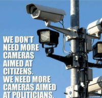 Government is keeping more and more tabs on law abiding citizens and less on radical Islamists. Lets open the sunshine on all closed door meetings and dinner with the pres.: WE DONT  NEED MORE  CAMERAS  AIMED AT  CITIZENS.  WE NEED MORE  CAMERAS AIMED  AT PO HANS Government is keeping more and more tabs on law abiding citizens and less on radical Islamists. Lets open the sunshine on all closed door meetings and dinner with the pres.