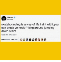 Life, Yo, and Break: 50cent .  @50cent  skateborarding is a way of life i aint wit it.you  can break yo neck f**king around jumping  down stairs  12:26 AM-9 Nov 2010  445 Retweets 352 Likes 😂😂😂 skatermemes