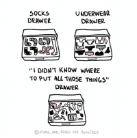 "Memes, Tbh, and Buzzfeed: 50CKS  DRAWE?  UNDERWEAL  DRAWER  ""I DIDN'T KNOW WHERE  To puT ALL THOSE THINGS""  DRAWER  PINKS AND-ROSES FOR BuzzFEED The greatest of all tbh. (by @pinks_and_roses for BuzzFeed) . . . . organizer organizingtips declutter webcomic"