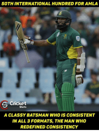 Memes, 🤖, and Formatting: 50TH INTERNATIONAL HUNDRED FORAMLA  C Cricket  Shots  A CLASSYBATSMAN WHO IS CONSISTENT  IN ALL 3 FORMATS, THE MAN WHO  REDEFINED CONSISTENCY Achieved that Milestone with a 150, Amla 😍