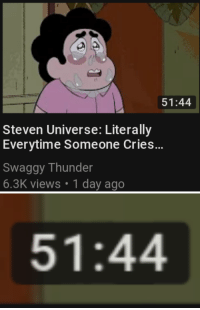 Steven Universe, Swaggy, and Universe: 51:44  Steven Universe: Literally  Everytime Someone Cries...  Swaggy Thunder  6.3K views 1 day ago   51:44