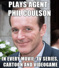 PLAYS AGENT  PHIL COULSON  IN EVERY MOVIE TV SERIES,  CARTOON AND VIDEOGAME Like Dank Memes and Kush!