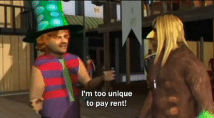 Rent, Unique, and Too: 511  'm too unique  to pay rent!