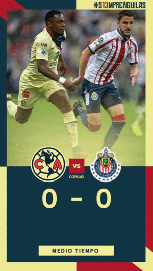 America, Time, and Copa:  #513MPRERGUILAS  AT&  CAV  vS  COPA MX  0 -0  MEDIO TIEMPO Half time: América 0-0 Guadalajara