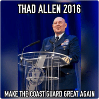 *** BREAKING *** CG Memes makes official 2016 endorsement.: THAD ALLEN 2016  MAKE THE COAST GUARD GREAT AGAIN *** BREAKING *** CG Memes makes official 2016 endorsement.