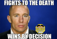 I love making GSP Memes, people get super mad and butthurt. Remember this is a Meme page, we only do this for fun, please do not take our pictures too seriously.: FIGHTS TO THE DEATH  MMANMEMES  facebook  WINS BY DECISION I love making GSP Memes, people get super mad and butthurt. Remember this is a Meme page, we only do this for fun, please do not take our pictures too seriously.