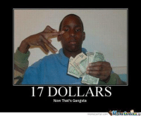 17 DOLLARS  Now That's Gangsta  Meme Center