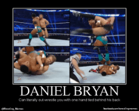Daniel Bryan: DANIEL BRYAN  Can literally out-wrestle you with one hand tied behind his back  @Wrestling Memes  facebookcom/wrestlingmemes