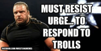 How I feel on almost a daily basis tongue emoticon: FACEBOOK COMIWRESTLINGMEMES  MUST RESIST  URGE.ATO,  RESPOND TO  TROLLS How I feel on almost a daily basis tongue emoticon