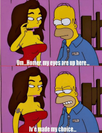 My Eyes Are Up Here: 5191  Um. Homer, my eyes are up here.  5191  Ive made my choice...