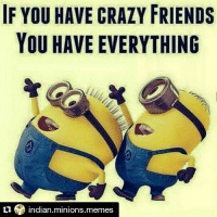 IF YOU HAVE CRAZY FRIENDS  YOU HAVE EVERYTHING  ti indian minions memes Repost @indian.minions.memes-・・・-Friends with whom you can talk crazy stuff & u don't need to think even once before speaking any shit 😂- ➡ Tag all of them 😜-LoveYouAll-Must Follow ⏩ @indian.minions.memes-...........@indian.minions.memes-@indian.minions.memes-Best Minion Page 👌