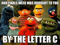 --Submitted by Michael Eisenstadt: AND FINALS WEEK WAS BROUGHT TO YOU  BY THE LETTER C  quick meme com --Submitted by Michael Eisenstadt