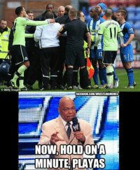Getty Image  NFERA  12BET  FACEBOOK.COMVWRESTLINGMEEMES  NOW, HOLD(ONA  MINUTE PLAYAS Two football memes in a day! But the Newcastle Wigan half time argument was too good not to use!