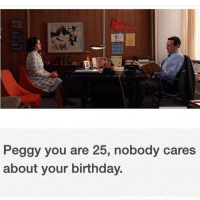Does anyone else remember the saddest scene from Mad Men?: Peggy you are 25, nobody cares  about your birthday. Does anyone else remember the saddest scene from Mad Men?