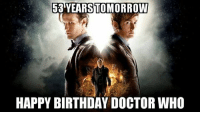 Doctor Who Memes Funny: 53 YEARS TOMORROW  HAPPY BIRTHDAY DOCTOR WHO
