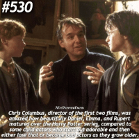QOTD: Who's your favorite director of the Harry Potter films? (There are 4 different ones) . @forevermaddy_ @hpfashion934 🎥:  #530  MYPOTTERFACTS  Chris Columbus, director of the first two films, was  amazed how beauti  ma, and Rupert  matured over the Harry Potter series, compared to  some child actors who start out adorable and then  either lose that or become bad actors as they grow older. QOTD: Who's your favorite director of the Harry Potter films? (There are 4 different ones) . @forevermaddy_ @hpfashion934 🎥