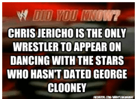 Dancing With the Stars: CHRISJERICHOISTHE ONLY  WRESTLER TO APPEAR ON  DANCING WITH THE STARS  WHO HASNTT DATED GEORGE  CLOONEY