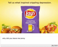 Depression Meme: Tell us what inspired crippling depression.  laus  crippling  depression  why did you leave me jenny  26/200