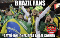 LIKE US MMA Memes: BRAZIL FANS  EM E  MMANMEME  facebook  AFTER JON JONES BEAT CHAEL SONNEN LIKE US MMA Memes