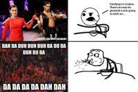 There was definitely a lot of this as late as .. well yesterday just before Raw: NGMEMES  FACEBOOK  DAH DA DUH DUH DUH DA DUDA  DUH DU DA  DA DA DA DA DAH DAH  Fandango is so lame.  There's no way his  gimmick is ever going  to catch on...  AT There was definitely a lot of this as late as .. well yesterday just before Raw