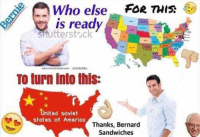 shutterstock: Who else  FOR THIS  is ready  Shutterstock  2451 2884  TO turn into this:  nited Soviet  states of America  Thanks, Bernard  Sandwiches