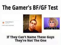 Orange: The Gamer's BF/GF Test  -e- Orange Memes  Want to start a viral meme  If They Can't Name These Guys  They're Not The One