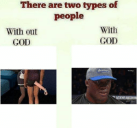 There are two types of  people  With  With out  GOD  GOD