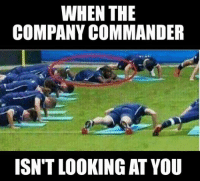 We're all guilty.  Thanks K!: WHEN THE  COMPANY COMMANDER  ISN'T LOOKING AT YOU We're all guilty.  Thanks K!