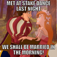Probably my favorite meme.: MET AT STAKE DANCE  LAST NIGHT  WE SHALL BE MARRIED IN  THE MORNING! Probably my favorite meme.