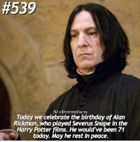 = Double Tap & Comment!⚡️ Happy Birthday Alan Rickman. Raise your wand in his honor -* ❤️...:  #539  MYPOTTERFACTS  Today we celebrate the birthday ofAlan  Rickman, who played Severus snape in the  Harry Potter films. He would've been 71  today. May he rest In peace. = Double Tap & Comment!⚡️ Happy Birthday Alan Rickman. Raise your wand in his honor -* ❤️...