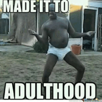MADE IT TO  ADULTHOOD  meme center.com  Mame Center