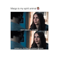 Animals, Anime, and Animal: Margo is my spirit animal Q  didntneed you, you idiot.  I picked you. And then you pickedme back. gasp