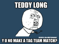 Wrestling, World Wrestling Entertainment, and Match: TEDDY LONG  YUNO MAKE ATAGTEAMMATCH? Teddy comes out and doesn't make a tag team match? MIND BLOWN