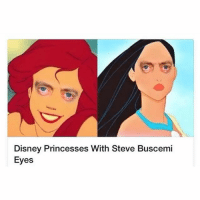 👀: Disney Princesses With Steve Buscemi  Eyes 👀
