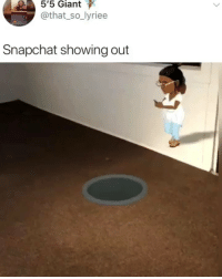 Memes, Snapchat, and Giant: 5'5 Giant  @that_so_lyriee  Snapchat showing out Wait for it