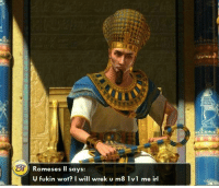 mfw Civ 6 has been announced this isn't fair, I haven't even got Brave New World for Civ 5: 555  Rameses ll says:  U fukin wot? I will wrek u m8 1v1 me irl mfw Civ 6 has been announced this isn't fair, I haven't even got Brave New World for Civ 5