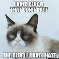 Join Animal Memes. smile emoticon: HATE PEOPLE  THAT DONT HATE  THE PEOPLE THAT HATE Join Animal Memes. smile emoticon