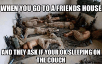 Couch: WHEN YOUGOOTTOAFRIENDS HOUSE  AND THEY ASKIFYOUROKSLEEPINGON  THE COUCH