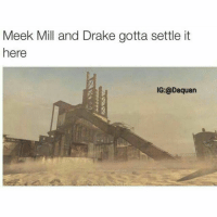 1 v 1 Quickscope match trickshot last kill. No hardscoping. Drake would win tho cause meek's fingers are only good for twitter: Meek Mill and Drake gotta settle it  here  IG: @Daquan 1 v 1 Quickscope match trickshot last kill. No hardscoping. Drake would win tho cause meek's fingers are only good for twitter