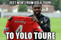 Soccer, Yolo, and Credited: JUST WENT FROM KOLOTOURE  TOURE  TO YOLO TOURE [ Credit to Samuel Papadimas ]
