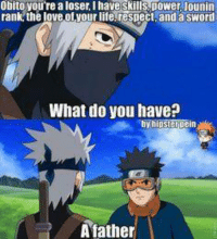 Ooooo kill'em - Deidara of the swag: Obito you're a loser, I have skills power lounin  rank the love ofyour life, respect and a sword  What do you have?  by hipster pe  A father Ooooo kill'em - Deidara of the swag