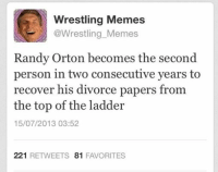 This is what you miss out on when you don't follow me on twitter: Wrestling Memes  @Wrestling Memes  Randy Orton becomes the second  person in two consecutive years to  recover his divorce papers from  the top of the ladder  15/07/2013 03:52  221  RETWEETS 81  FAVORITES This is what you miss out on when you don't follow me on twitter
