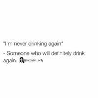 """⠀: """"I'm never drinking again""""  Someone who will definitely drink  again  @sarcasm only ⠀"""