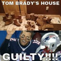 TOM BRADY'S HOUSE  GUILTY Now we know why Brady is so happy Like NFL Memes! Credit - T.j. Blanton